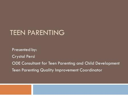 Teen Parenting Presented by: Crystal Persi