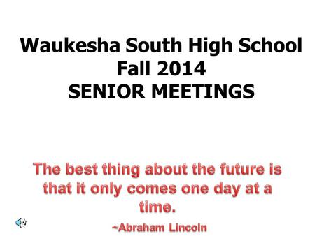 Waukesha South High School Fall 2014 SENIOR MEETINGS.