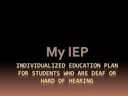 What's in it for me? Take 5 minutes in your group to brainstorm ways that participating in your IEP is beneficial.