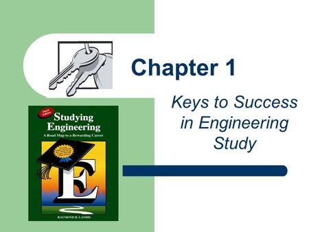 "Chapter 1 Keys to Success in Engineering Study. Chapter Overview You can do it! What is ""success""? Goal setting Strengthening your commitment Keys to."