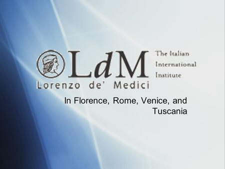 In Florence, Rome, Venice, and Tuscania. Campus Locations Venice Rome Florence Tuscani a.