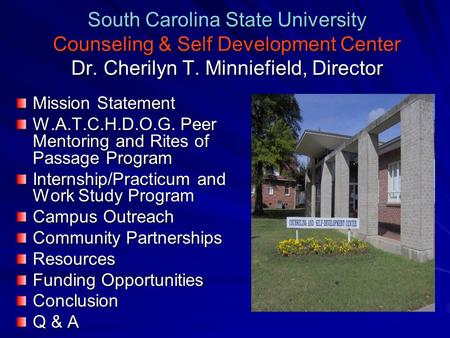 South Carolina State University Counseling & Self Development Center Dr. Cherilyn T. Minniefield, Director Mission Statement W.A.T.C.H.D.O.G. Peer Mentoring.