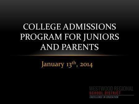 January 13 th, 2014 COLLEGE ADMISSIONS PROGRAM FOR JUNIORS AND PARENTS.