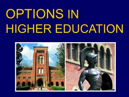 OPTIONS IN HIGHER EDUCATION. Higher Education Options Paying for College Keys to Success Resources Overview.