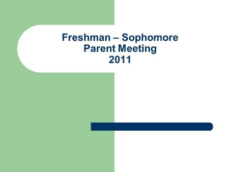 Freshman – Sophomore Parent Meeting 2011. What is the importance of PSAT score?