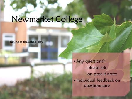 Click to edit Master subtitle style Newmarket College Timing of the school day Any questions? – please ask – on post-it notes Individual feedback on questionnaire.