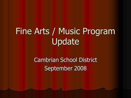 Fine Arts / Music Program Update Cambrian School District September 2008.