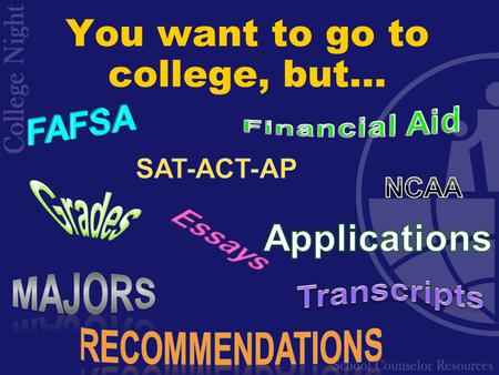 You want to go to college, but…. Take a breath…  Preparation  Options  Planning  Application Process  You are not alone!