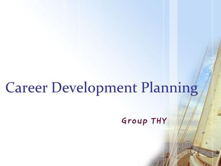 Career Development Planning Group THY. What is career development? Wikipedia the lifelong psychological and behavioral processes as well as con textual.
