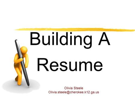 Building A Resume Olivia Steele