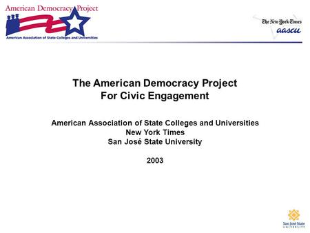 The American Democracy Project For Civic Engagement American Association of State Colleges and Universities New York Times San José State University 2003.
