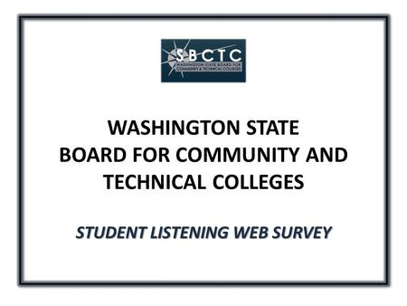 WASHINGTON STATE BOARD FOR COMMUNITY AND TECHNICAL COLLEGES STUDENT LISTENING WEB SURVEY.