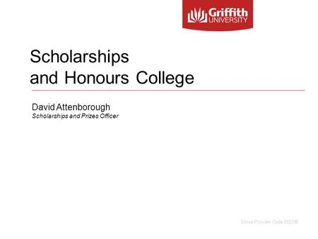 Scholarships and Honours College David Attenborough Scholarships and Prizes Officer Cricos Provider Code 00233E.