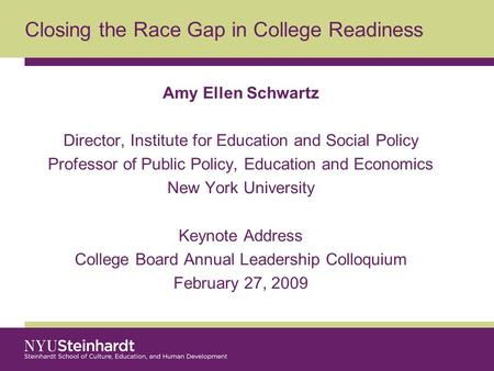 Closing the Race Gap in College Readiness Amy Ellen Schwartz Director, Institute for Education and Social Policy Professor of Public Policy, Education.