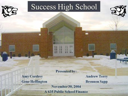 Success High School Presented by: Amy Cordrey Andrew Terry Gene HeffingtonBrennon Sapp November 30, 2004 A 635 Public School Finance.