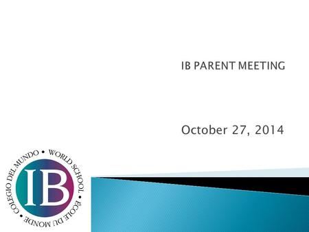 October 27, 2014.  Participation Levels in IB  Test Registration  CAS Requirements and Submission  Questions?