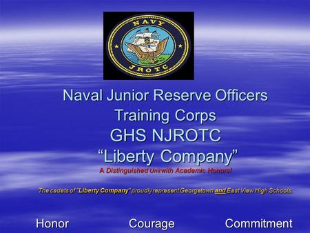 "Naval Junior Reserve Officers Training Corps GHS NJROTC ""Liberty Company"" A Distinguished Unit with Academic Honors! The cadets of Liberty Company proudly."