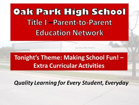 Quality Learning for Every Student, Everyday Tonight's Theme: Making School Fun! – Extra Curricular Activities.