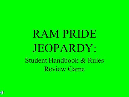 RAM PRIDE JEOPARDY: Student Handbook & Rules Review Game.