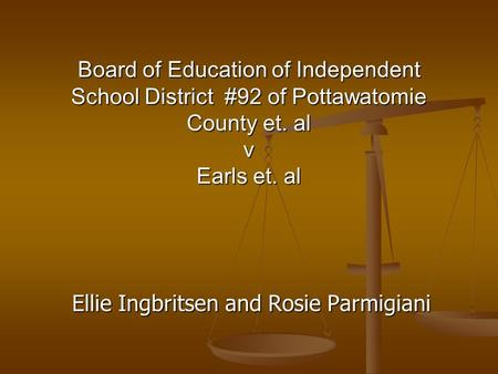 Ellie Ingbritsen and Rosie Parmigiani Board of Education of Independent School District #92 of Pottawatomie County et. al v Earls et. al.