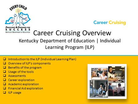 Career Cruising Overview Kentucky Department of Education | Individual Learning Program (ILP)  Introduction to the ILP (Individual Learning Plan)  Overview.