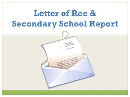 Letter of Rec & Secondary School Report. WHO NEEDS A LETTER OF REC? Common Application Schools  The letter is part of the Secondary School Report Private.