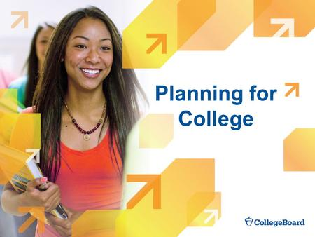 Planning for College. Getting There from Here College opportunities exist for everyone. These five steps can help simplify your planning: 1. Understand.