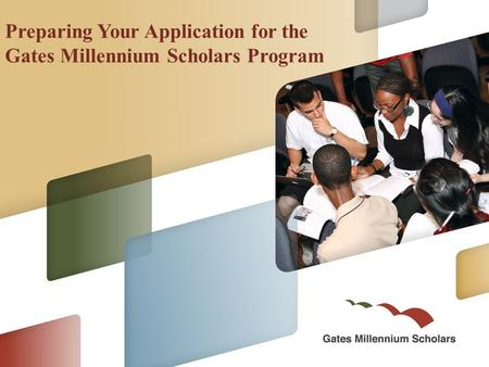 Preparing Your Application for the Gates Millennium Scholars Program.