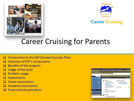 Career Cruising for Parents  Introduction to the SSP (Student Success Plan)  Overview of SSP's components  Benefits of the program  Usage of the tools.