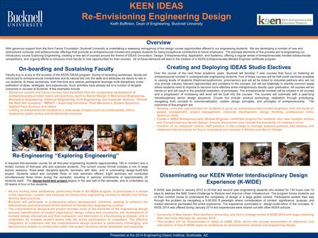 KEEN IDEAS Re-Envisioning Engineering Design Keith Buffinton, Dean of Engineering, Bucknell University Presented at the 2014 Engineering Deans Institute,
