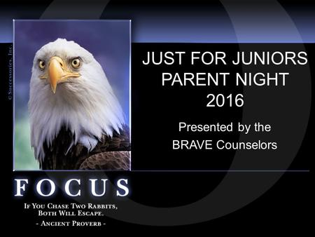 JUST FOR JUNIORS PARENT NIGHT 2016 Presented by the BRAVE Counselors.