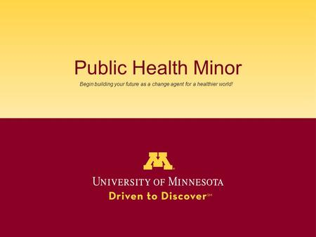 Public Health Minor Begin building your future as a change agent for a healthier world!