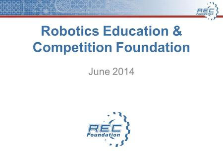 Robotics Education & Competition Foundation June 2014.