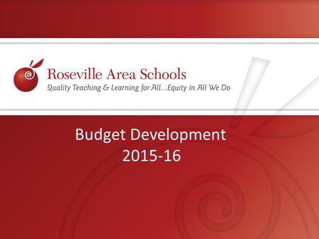 Budget Development 2015-16. Roseville Area Schools.