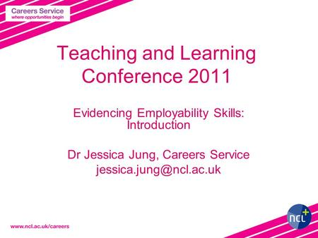 1 Teaching and Learning Conference 2011 Evidencing Employability Skills: Introduction Dr Jessica Jung, Careers Service