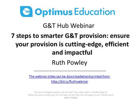 G&T Hub Webinar 7 steps to smarter G&T provision: ensure your provision is cutting-edge, efficient and impactful Ruth Powley --------------------------------------------------