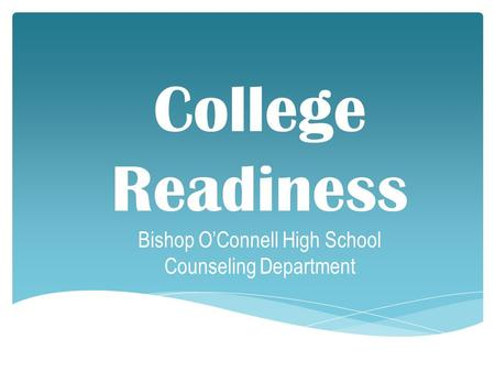 College Readiness Bishop O'Connell High School Counseling Department.