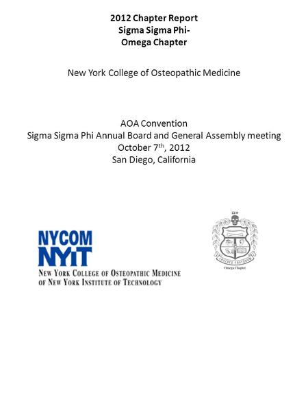 2012 Chapter Report Sigma Sigma Phi- Omega Chapter New York College of Osteopathic Medicine AOA Convention Sigma Sigma Phi Annual Board and General Assembly.