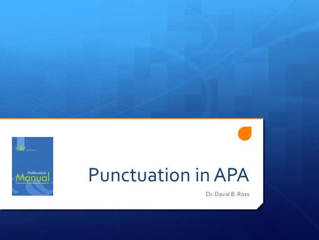 Punctuation in APA Dr. David B. Ross. Three Segments of Presentation American Psychological Association Dash En Dash Hyphen Quotation Marks Periods Commas.