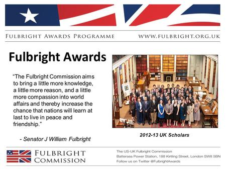 Fulbright Awards 2012-13 UK Scholars. Benefits – Scholar Awards  Scholarships provide a contribution towards living expenses of $5,000 per month – or.