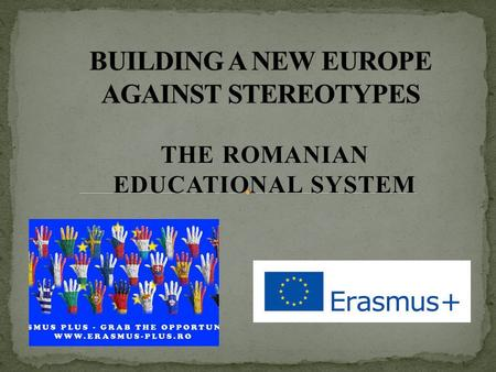 THE ROMANIAN EDUCATIONAL SYSTEM. The Romanian educational structure consists of a vertical system of schooling, including: 1.Pre-school Education -