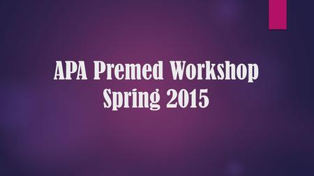 APA Premed Workshop Spring 2015. Required Courses CourseHoursCourses Biology14 (12 lecture hrs + 2 lab hrs) BIO 311C, 311D, 325 or BIO 315H, 325H and.