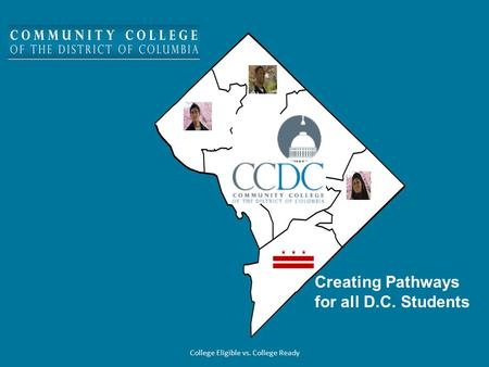 College Eligible vs. College Ready Creating Pathways for all D.C. Students.