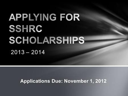 2013 – 2014 Applications Due: November 1, 2012. The SSHRC Doctoral Fellowships, CGS Doctoral Scholarships and the CGS Master's programs seek to develop.