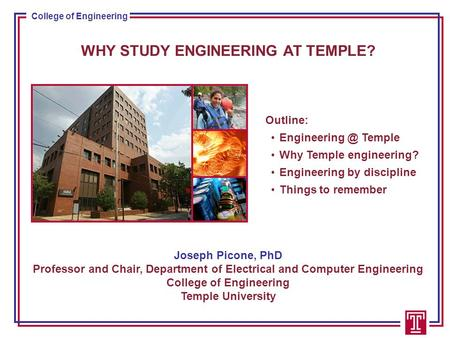 College of Engineering WHY STUDY ENGINEERING AT TEMPLE? Joseph Picone, PhD Professor and Chair, Department of Electrical and Computer Engineering College.
