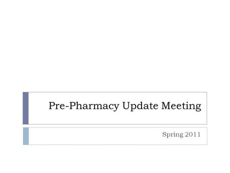 Pre-Pharmacy Update Meeting Spring 2011. Pharmacy School Checklist  Complete all prerequisites to be eligible to matriculate  Take the PCAT  Complete.
