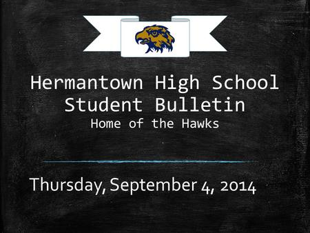 Hermantown High School Student Bulletin Home of the Hawks Thursday, September 4, 2014.