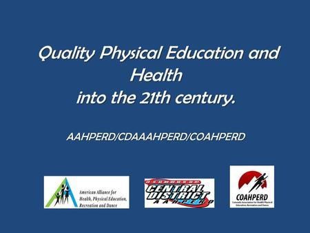 Quality Physical Education and Health into the 21th century. AAHPERD/CDAAAHPERD/COAHPERD Quality Physical Education and Health into the 21th century. AAHPERD/CDAAAHPERD/COAHPERD.