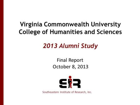 Virginia Commonwealth University College of Humanities and Sciences 2013 Alumni Study Southeastern Institute of Research, Inc. Final Report October 8,