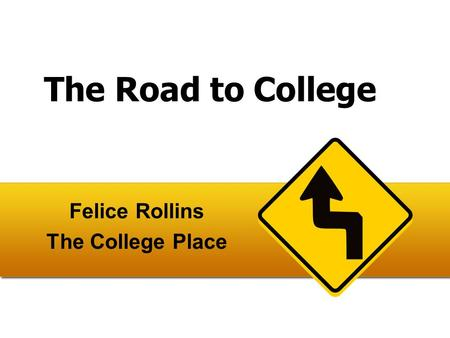 The Road to College Felice Rollins The College Place.